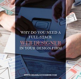 Why do you need a full-stack  web designer in your design firm
