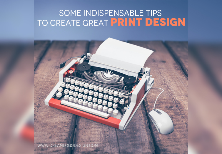 Some Indispensable Tips to Create Great Print Design