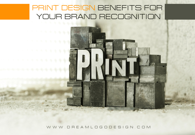 Print Design Benefits for your Brand Recognition