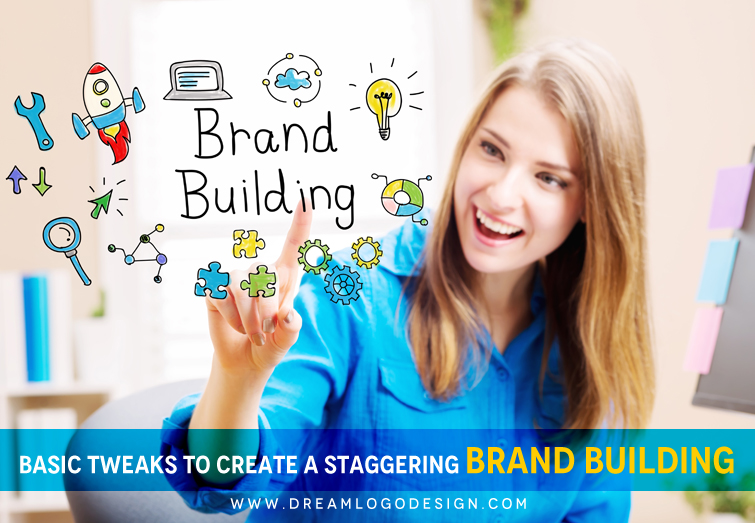 Basic tweaks to create a staggering Brand Building