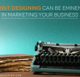 Print designing can be eminent in marketing your Business