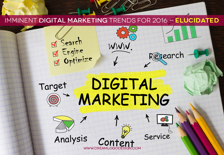 Imminent Digital Marketing trends for 2016 - Elucidated