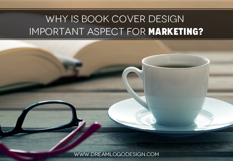 Why is Book Cover Design Important Aspect for Marketing?