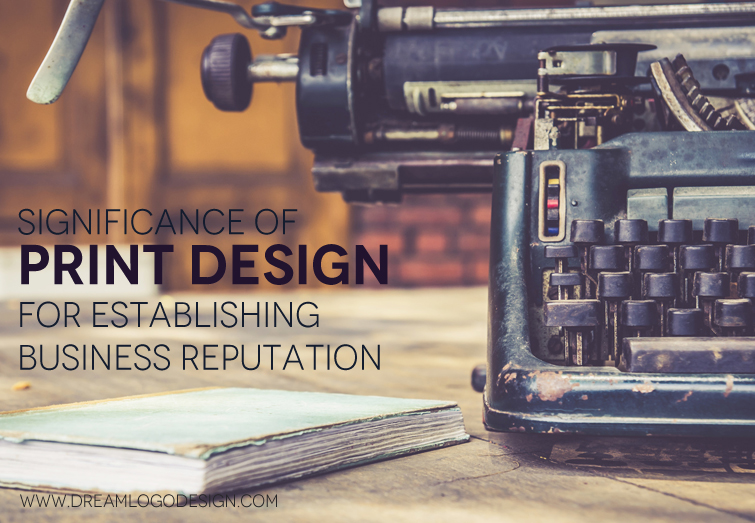 Significance of print design for establishing business reputation