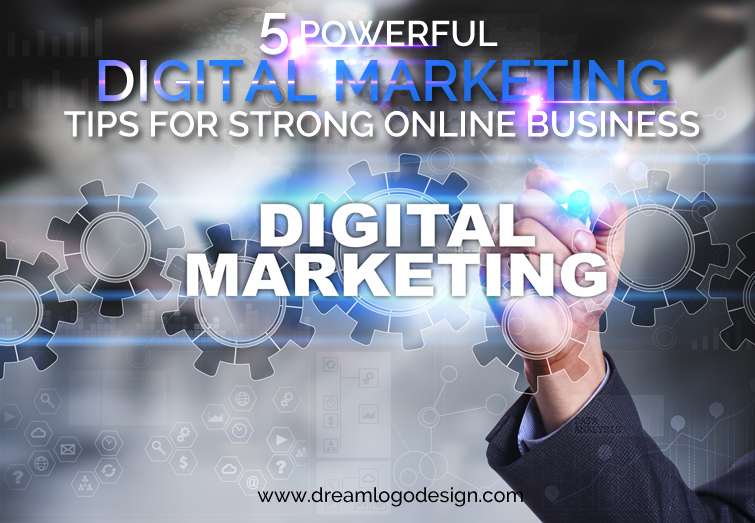 5 Powerful Digital marketing tips for strong online business