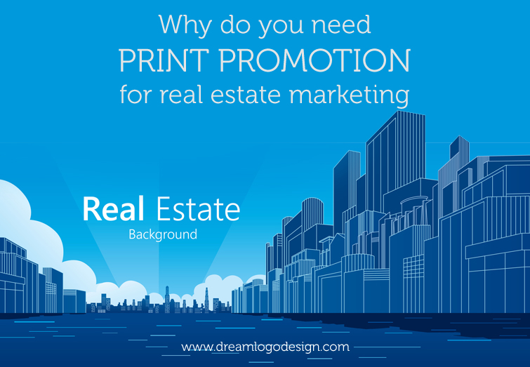Why do you need print promotion for real estate marketing