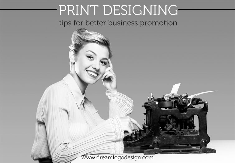 Print designing tips for better business promotion