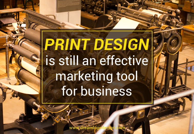 Print design is still an effective marketing tool for business