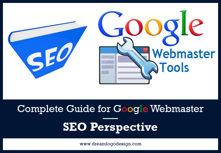 Complete Guide for Google Webmaster – SEO Perspective