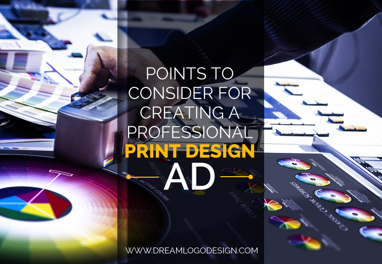 Points to consider for creating a professional print design Ad