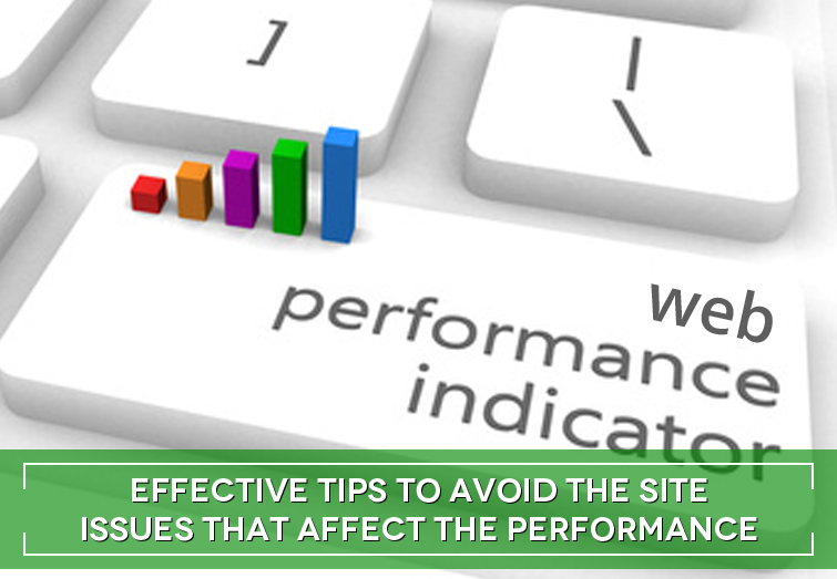 Effective tips to avoid the site issues that affect the web performance