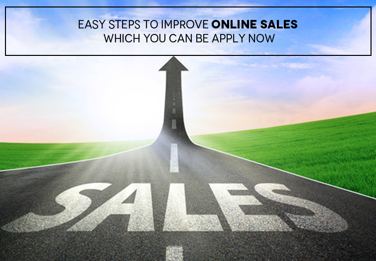Easy Steps to improve online sales which you can apply now