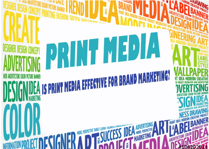 Is print media effective for brand marketing?