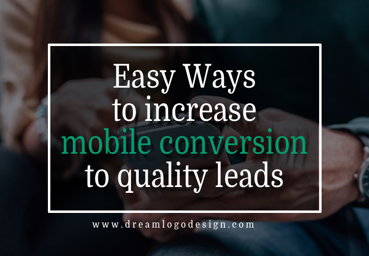 Easy Ways to increase mobile conversion to quality leads