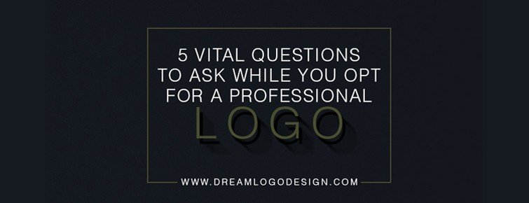 5 Vital Questions To Ask While You Opt For A Professional Logo