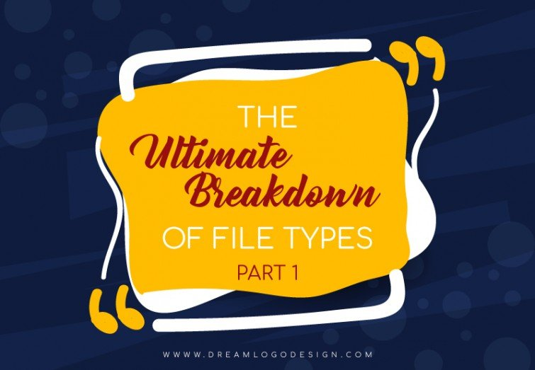 The Ultimate Breakdown of File Types - Part 1