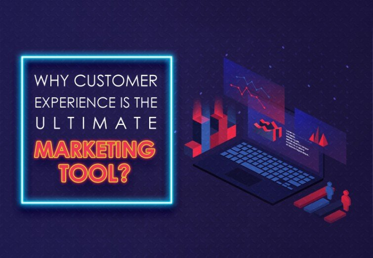 Why Customer Experience is the Ultimate Marketing Tool?