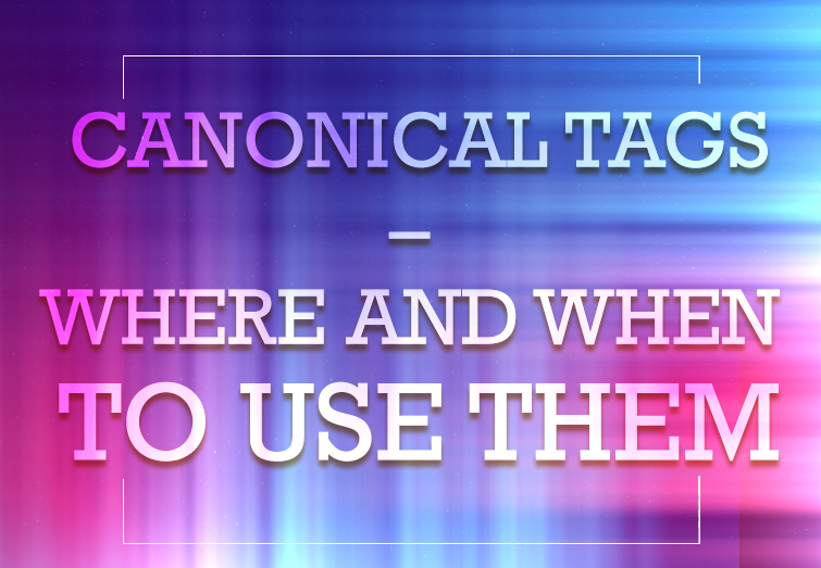 Canonical Tags - Where and When to Use Them