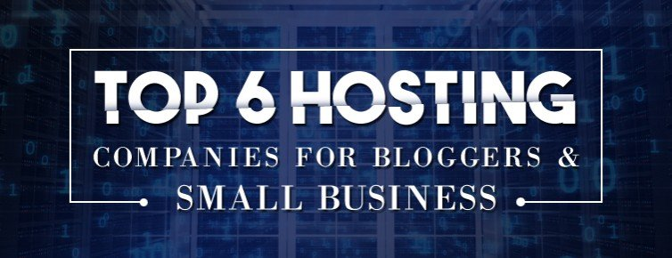 Top 6 Hosting Companies for Bloggers & Small Business