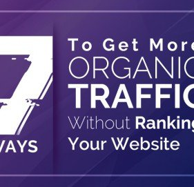 Top 7 Ways to Get More Organic Traffic, Without Rank Your Website