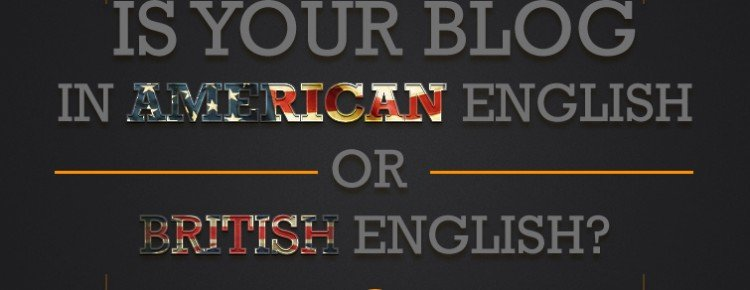 Is Your Blog in American English Or British English