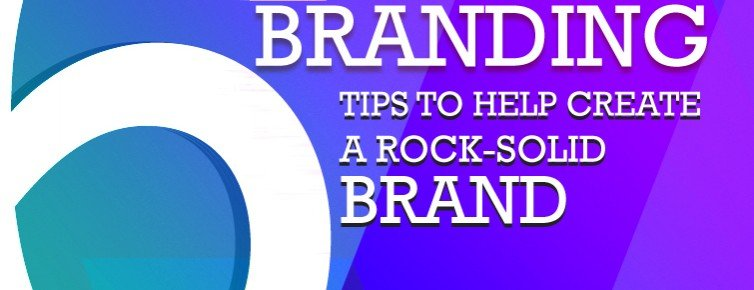 6 Branding Tips to Help Create A Rock-Solid Brand