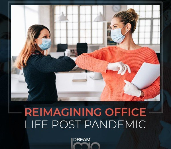 Reimagining Office Life Post Pandemic