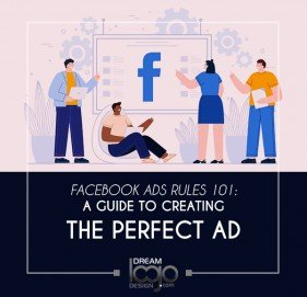 Facebook Ads Rules 101: A Guide to Creating the Perfect Ad