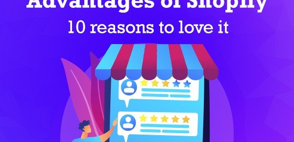 Advantages of Shopify – 10 Reasons to Love it