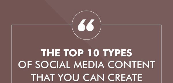The Top 10 Types of Social Media Content that You Can Create
