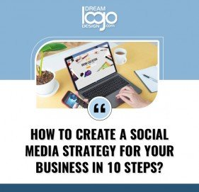 How to Create a Social Media Strategy for Your Business in 10 Steps
